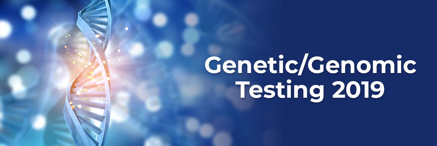 Could 2019 Be the Pivotal Year in Genetic/Genomic Testing?
